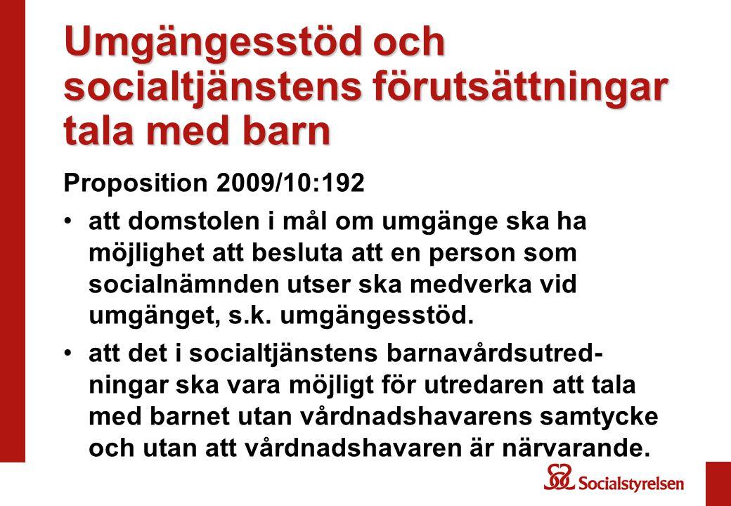 Umgängesstöd och socialtjänstens förutsättningar tala med barn Proposition 2009/10:192 att domstolen i mål om umgänge ska ha möjlighet att besluta att