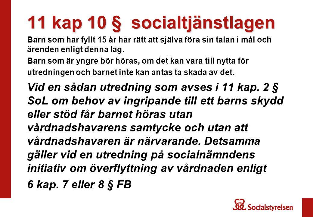 11 kap 10 § socialtjänstlagen Barn som har fyllt 15 år har rätt att själva föra sin talan i mål och ärenden enligt denna lag. Barn som är yngre bör hö