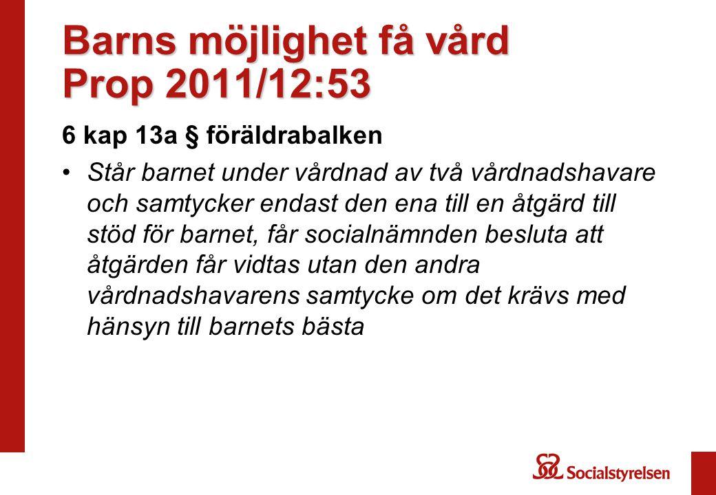 Barns möjlighet få vård Prop 2011/12:53 6 kap 13a § föräldrabalken Står barnet under vårdnad av två vårdnadshavare och samtycker endast den ena till e