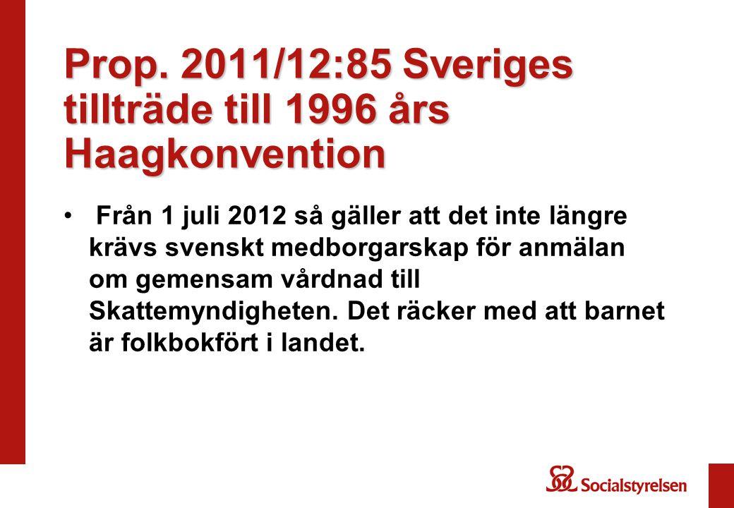 Prop. 2011/12:85 Sveriges tillträde till 1996 års Haagkonvention Från 1 juli 2012 så gäller att det inte längre krävs svenskt medborgarskap för anmäla