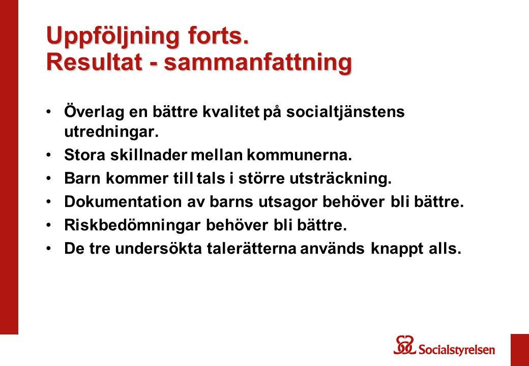Uppföljning forts. Resultat - sammanfattning Överlag en bättre kvalitet på socialtjänstens utredningar. Stora skillnader mellan kommunerna. Barn komme