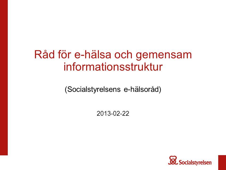 Råd för e-hälsa och gemensam informationsstruktur (Socialstyrelsens e-hälsoråd) 2013-02-22