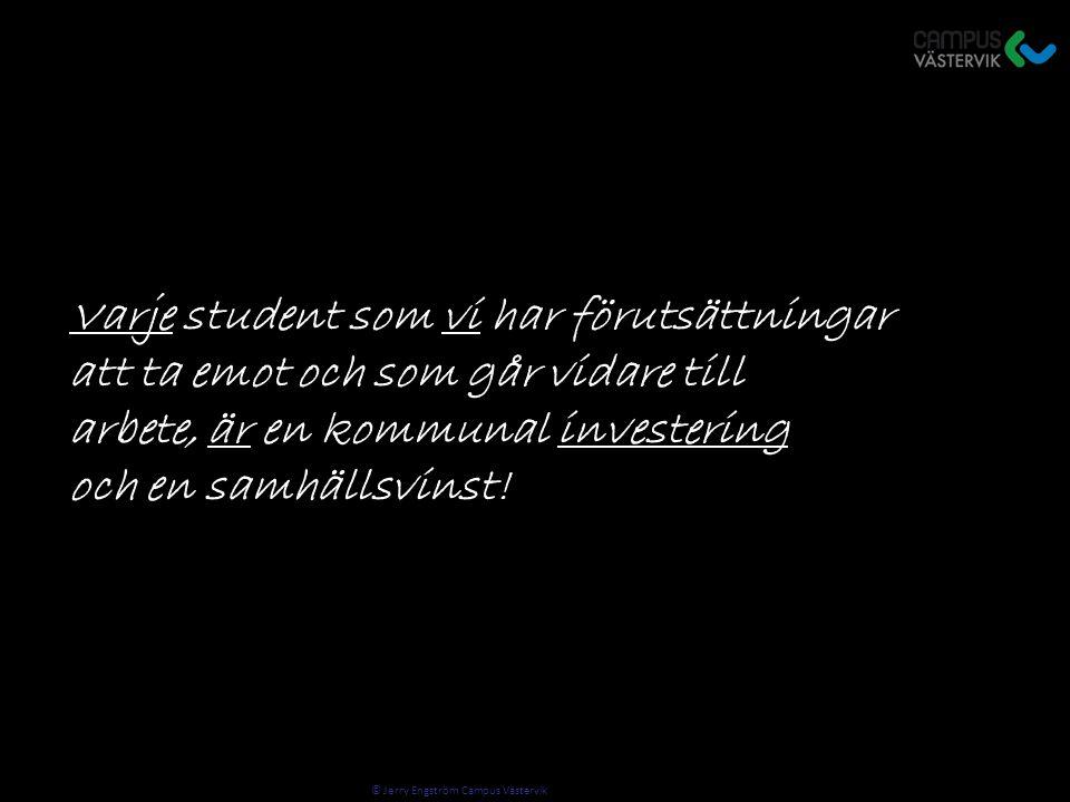 © Jerry Engström Campus Västervik Varje student som vi har förutsättningar att ta emot och som går vidare till arbete, är en kommunal investering och en samhällsvinst!