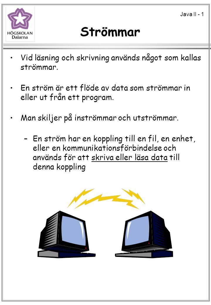 Java II - 1 Strömmar Vid läsning och skrivning används något som kallas strömmar. En ström är ett flöde av data som strömmar in eller ut från ett prog