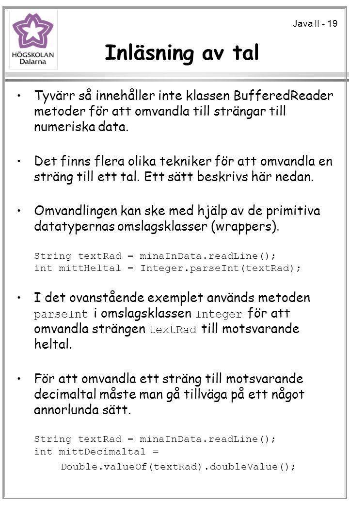 Java II - 19 Inläsning av tal Tyvärr så innehåller inte klassen BufferedReader metoder för att omvandla till strängar till numeriska data. Det finns f
