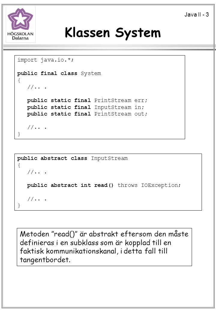 Java II - 3 Klassen System import java.io.*; public final class System { //... public static final PrintStream err; public static final InputStream in