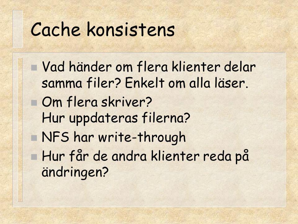 Cache konsistens n Vad händer om flera klienter delar samma filer? Enkelt om alla läser. n Om flera skriver? Hur uppdateras filerna? n NFS har write-t