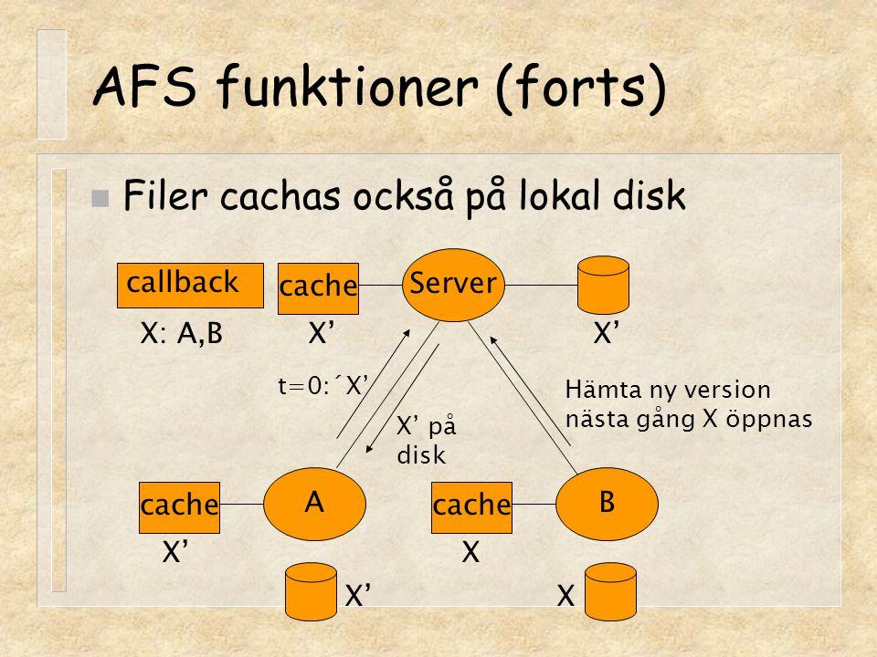 AFS funktioner (forts) n Filer cachas också på lokal disk Server cache AB X' t=0:´X' X' på disk Hämta ny version nästa gång X öppnas X'X X callback X: