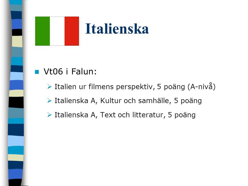Italienska Vt06 i Falun:  Italien ur filmens perspektiv, 5 poäng (A-nivå)  Italienska A, Kultur och samhälle, 5 poäng  Italienska A, Text och litteratur, 5 poäng