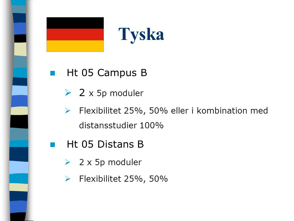 Tyska Ht 05 Campus B  2 x 5p moduler  Flexibilitet 25%, 50% eller i kombination med distansstudier 100% Ht 05 Distans B  2 x 5p moduler  Flexibilitet 25%, 50%