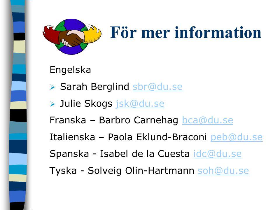 För mer information Engelska  Sarah Berglind sbr@du.sesbr@du.se  Julie Skogs jsk@du.sejsk@du.se Franska – Barbro Carnehag bca@du.sebca@du.se Italienska – Paola Eklund-Braconi peb@du.se peb@du.se Spanska - Isabel de la Cuesta idc@du.seidc@du.se Tyska - Solveig Olin-Hartmann soh@du.sesoh@du.se