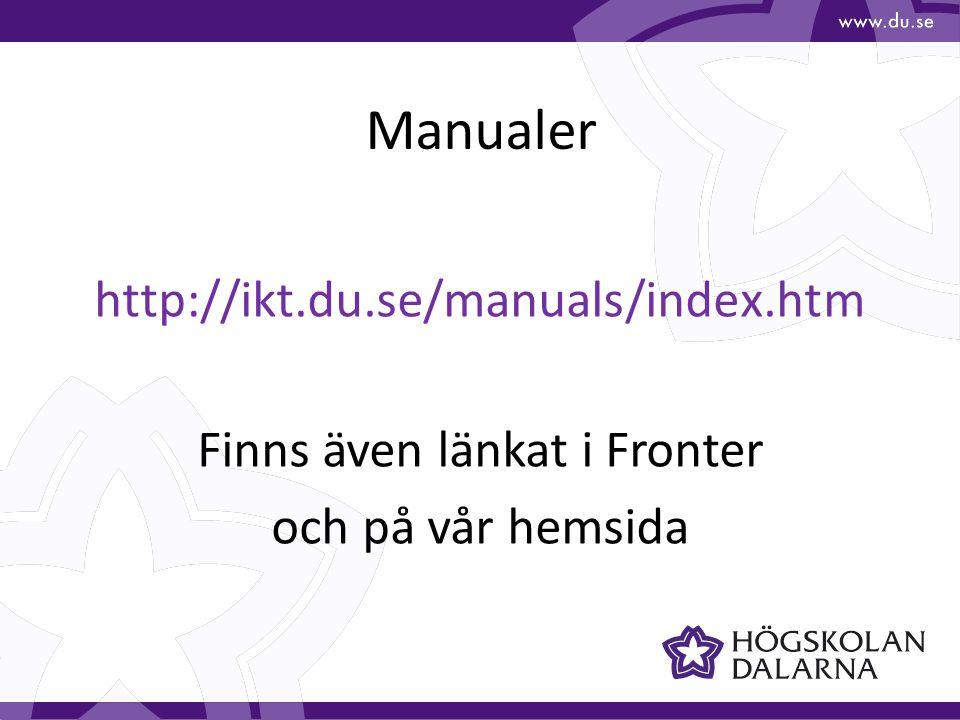 Manualer http://ikt.du.se/manuals/index.htm Finns även länkat i Fronter och på vår hemsida