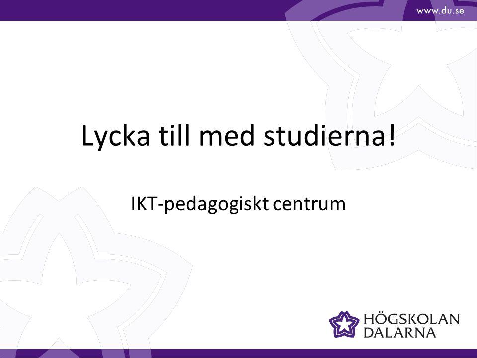 Lycka till med studierna! IKT-pedagogiskt centrum