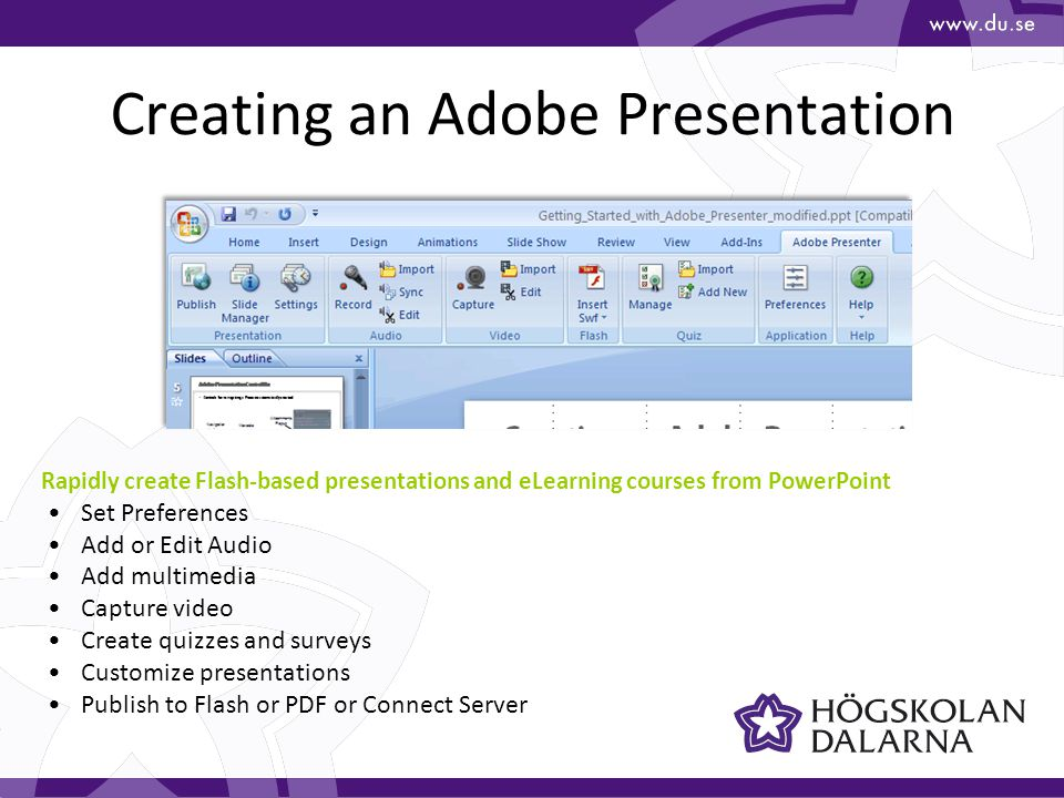Adobe Presentation Sidebar Navigation to particular slides, quiz questions, read slide notes, or search the presentation Completely customizable by presentation author The quiz pane appears when user enters a quiz