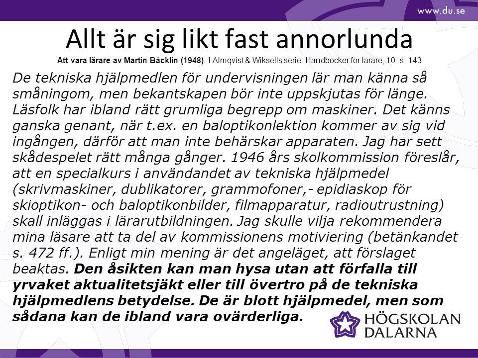Allt är sig likt fast annorlunda Att vara lärare av Martin Bäcklin (1948). I Almqvist & Wiksells serie: Handböcker för lärare, 10. s. 143 De tekniska