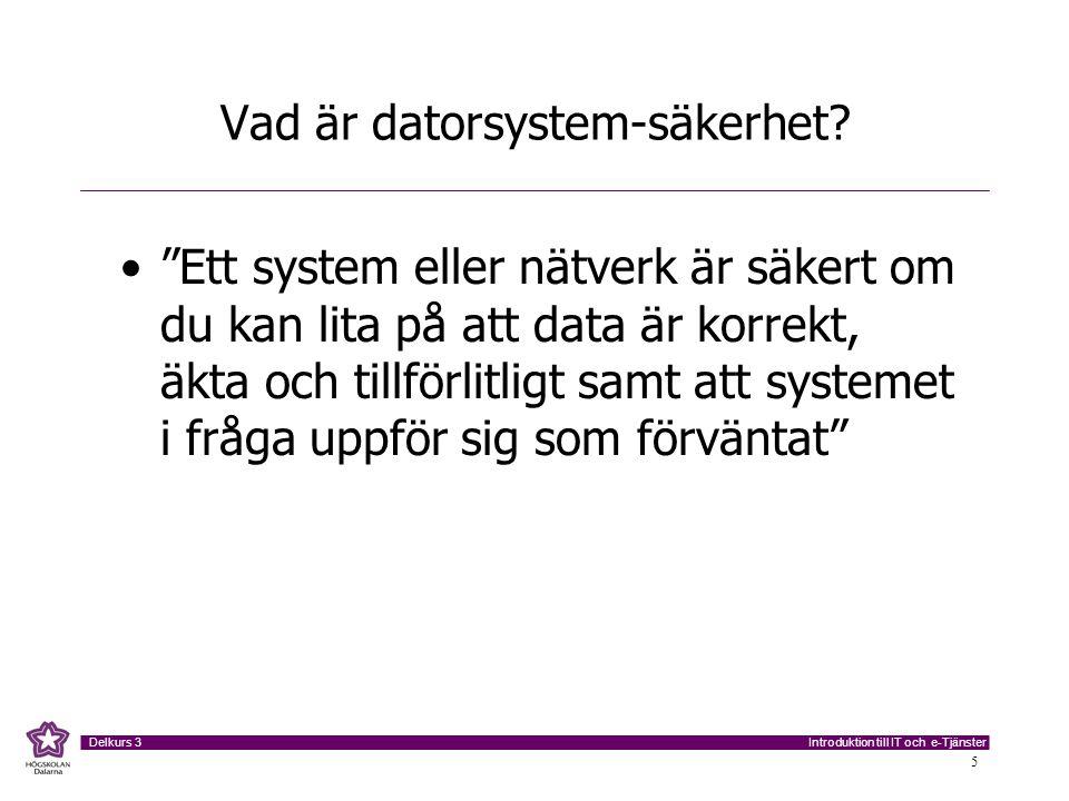 """Introduktion till IT och e-Tjänster Delkurs 3 5 Vad är datorsystem-säkerhet? """"Ett system eller nätverk är säkert om du kan lita på att data är korrekt"""