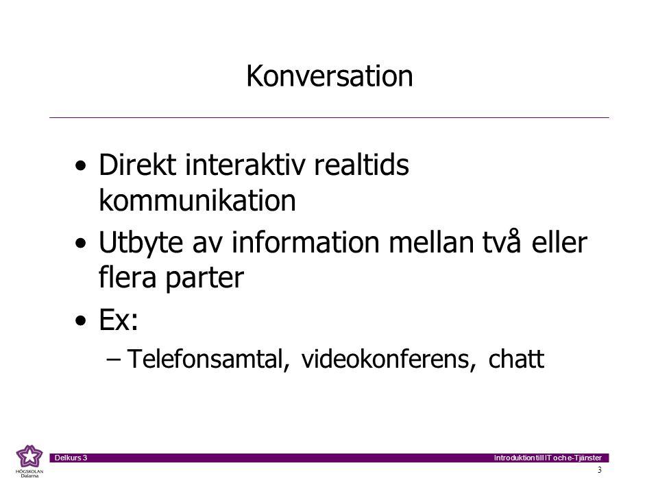 Introduktion till IT och e-Tjänster Delkurs 3 4 Meddelande Indirekt person-till-person (maskin- till-maskin) kommunikation Kräver utrustning för att kunna mellanlagra data Ex: –E-mail