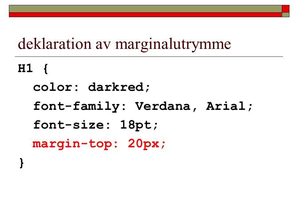 deklaration av marginalutrymme H1 { color: darkred; font-family: Verdana, Arial; font-size: 18pt; margin-top: 20px; }