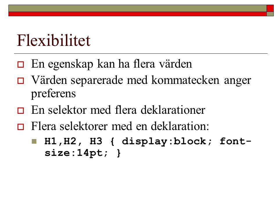Flexibilitet  En egenskap kan ha flera värden  Värden separerade med kommatecken anger preferens  En selektor med flera deklarationer  Flera selek