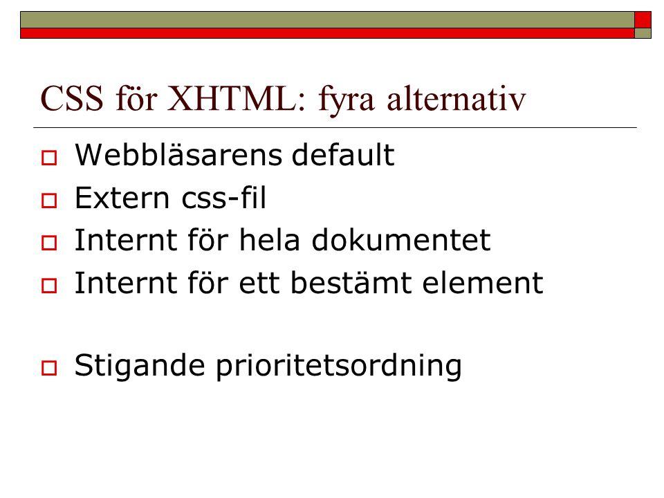 CSS för XHTML: fyra alternativ  Webbläsarens default  Extern css-fil  Internt för hela dokumentet  Internt för ett bestämt element  Stigande prio