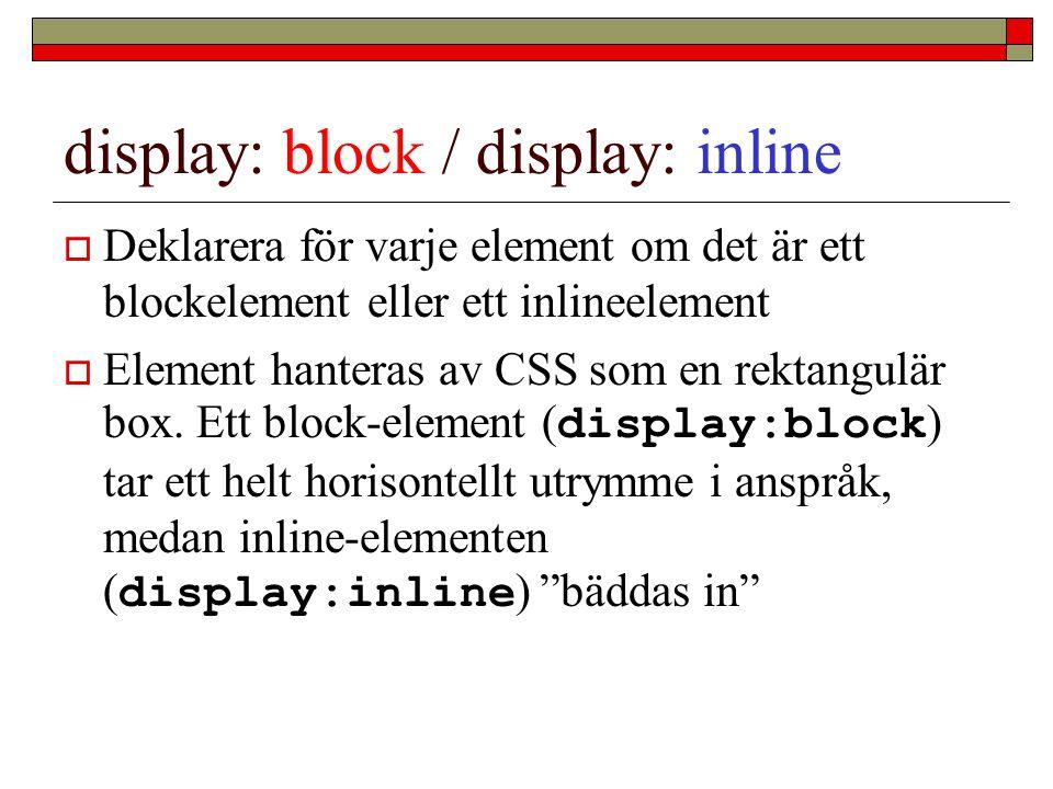display: block / display: inline  Deklarera för varje element om det är ett blockelement eller ett inlineelement  Element hanteras av CSS som en rek