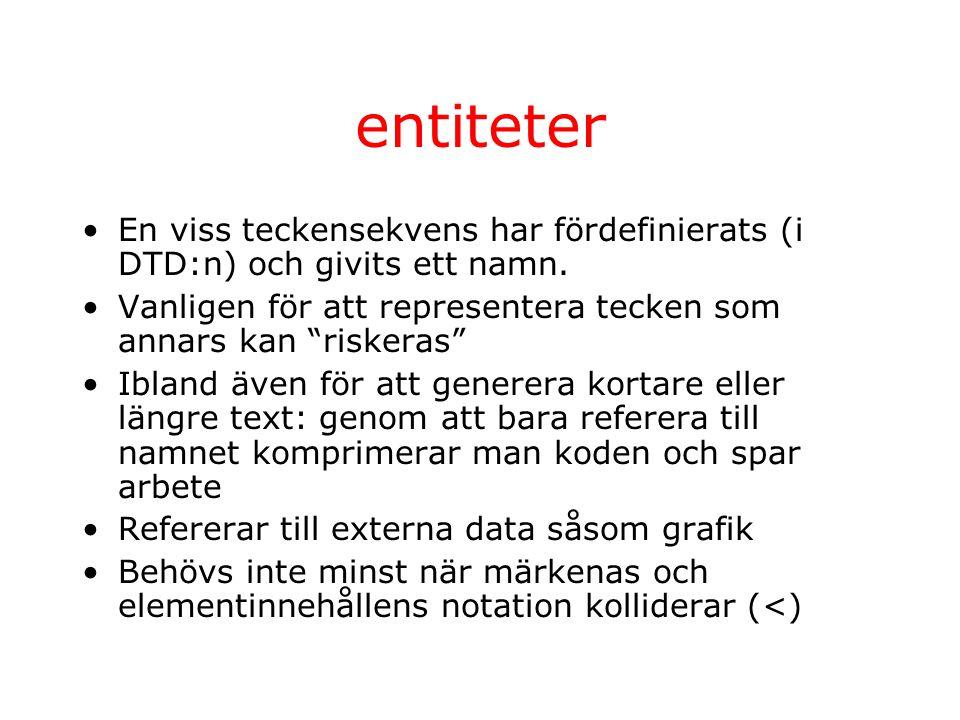 entiteter En viss teckensekvens har fördefinierats (i DTD:n) och givits ett namn.