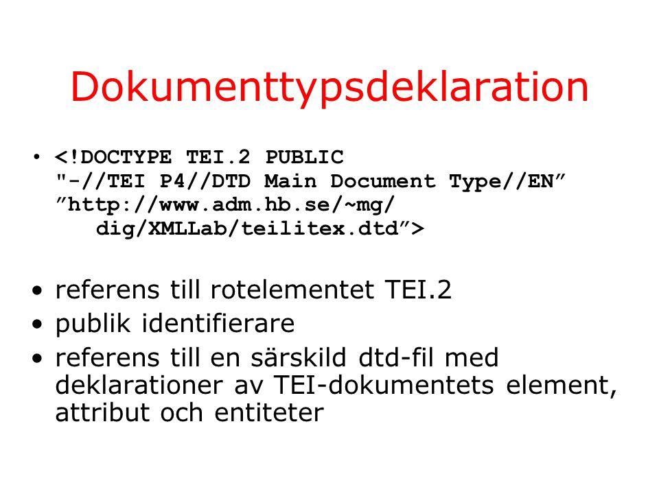 Dokumenttypsdeklaration referens till rotelementet TEI.2 publik identifierare referens till en särskild dtd-fil med deklarationer av TEI-dokumentets element, attribut och entiteter