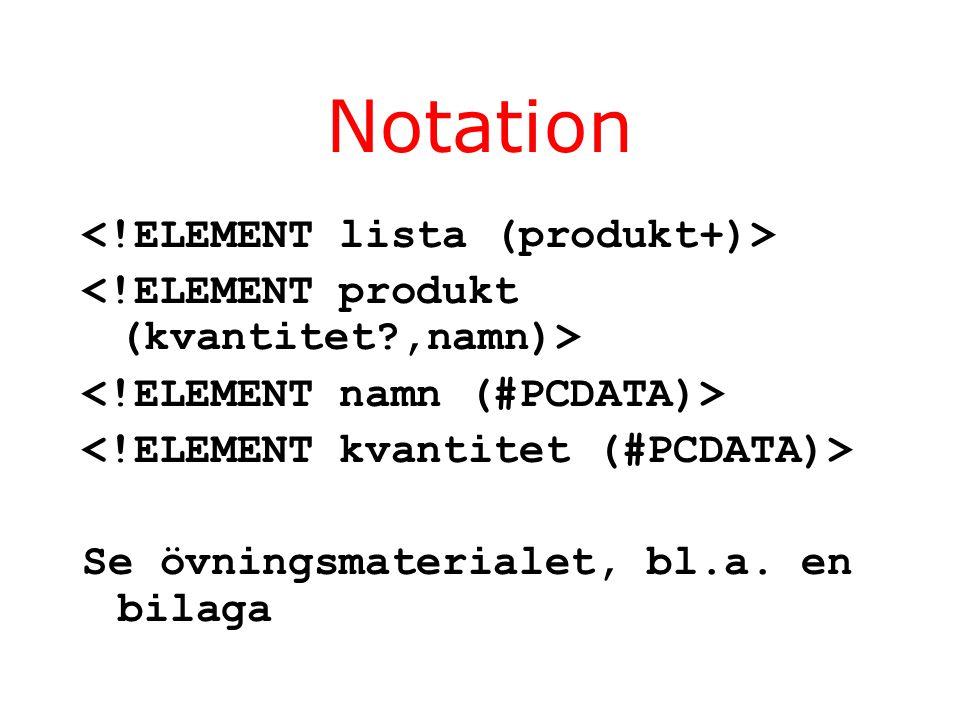 Notation Se övningsmaterialet, bl.a. en bilaga