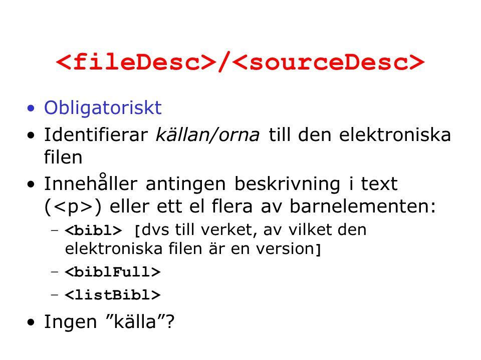 / Obligatoriskt Identifierar källan/orna till den elektroniska filen Innehåller antingen beskrivning i text ( ) eller ett el flera av barnelementen: –