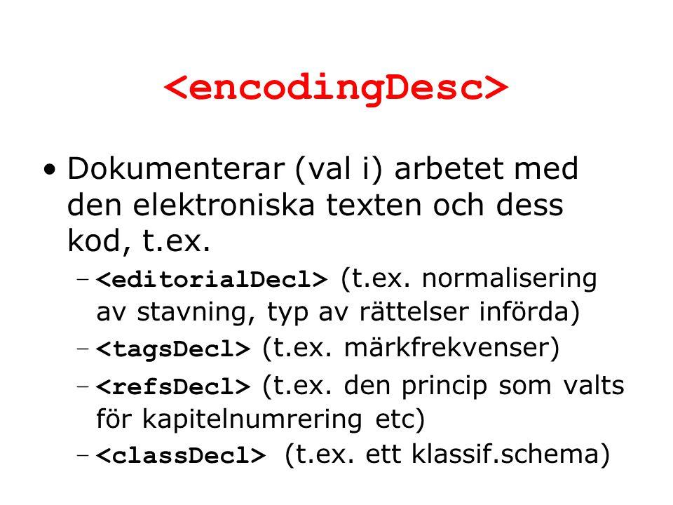 Dokumenterar (val i) arbetet med den elektroniska texten och dess kod, t.ex. – (t.ex. normalisering av stavning, typ av rättelser införda) – (t.ex. mä