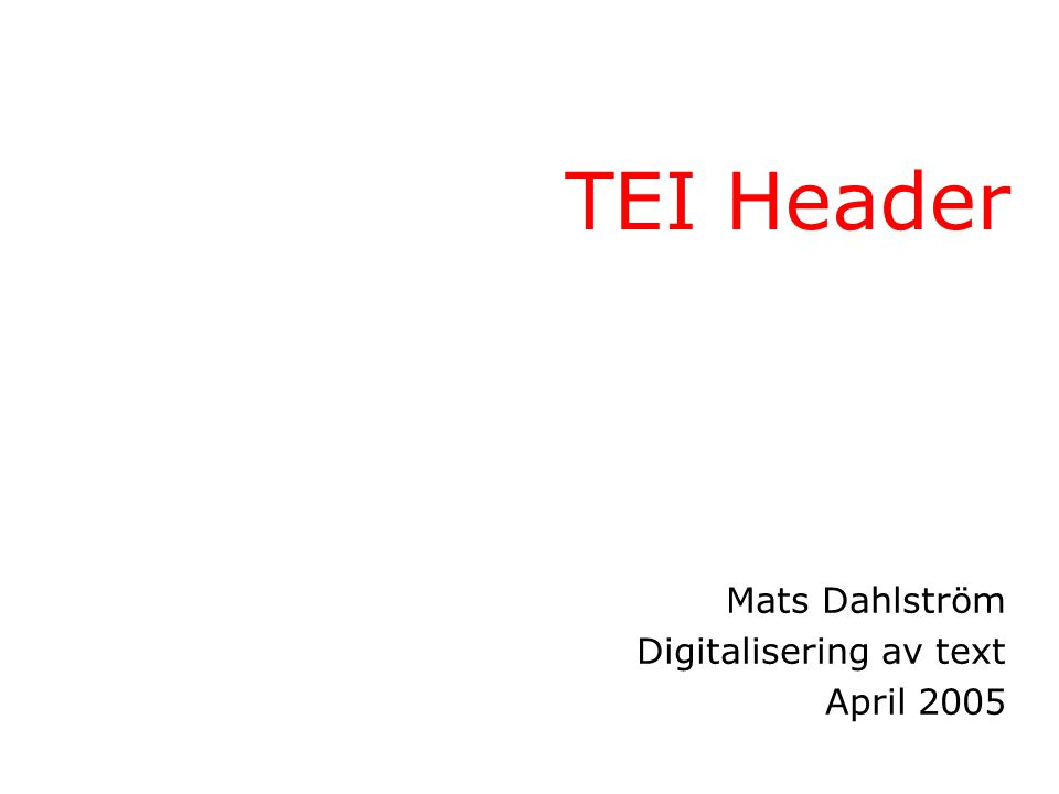 TEI Header Mats Dahlström Digitalisering av text April 2005