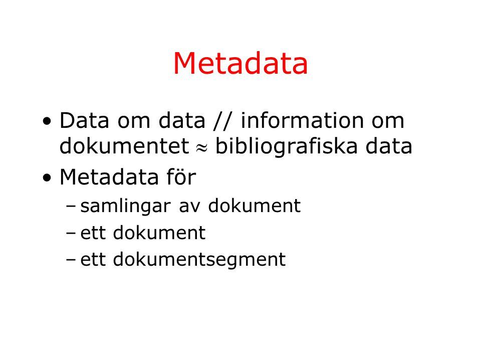 Metadata / typ 1.Beskrivande metadata 2.Strukturella metadata 3.Administrativa metadata 4.Rättshanteringsmetadata 5.Arkivaliska metadata