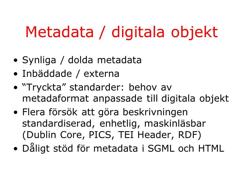 """Metadata / digitala objekt Synliga / dolda metadata Inbäddade / externa """"Tryckta"""" standarder: behov av metadaformat anpassade till digitala objekt Fle"""