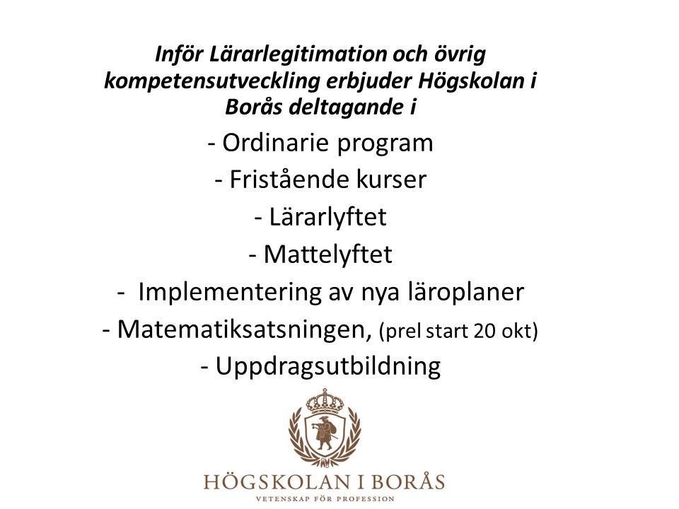 Inför Lärarlegitimation och övrig kompetensutveckling erbjuder Högskolan i Borås deltagande i - Ordinarie program - Fristående kurser - Lärarlyftet -