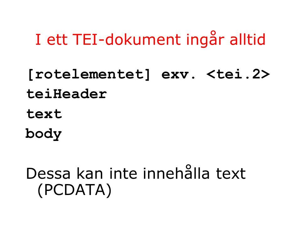 I ett TEI-dokument ingår alltid [rotelementet] exv.