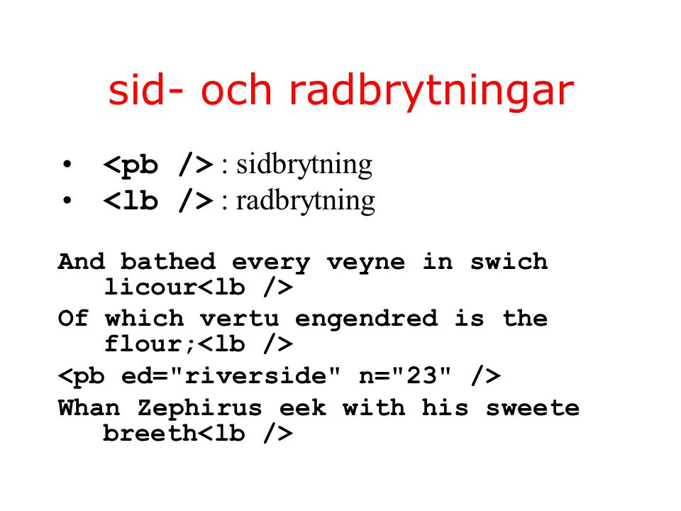sid- och radbrytningar : sidbrytning : radbrytning And bathed every veyne in swich licour Of which vertu engendred is the flour; Whan Zephirus eek with his sweete breeth