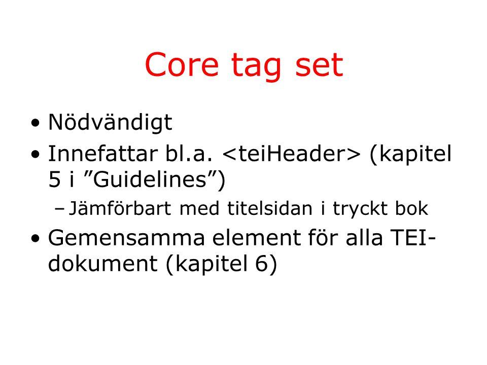 Core tag set Nödvändigt Innefattar bl.a.