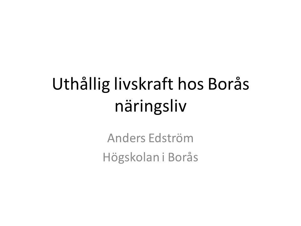 Uthållig livskraft hos Borås näringsliv Anders Edström Högskolan i Borås