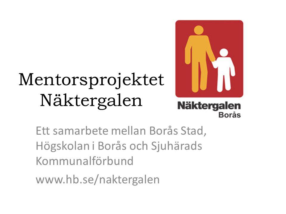 Mentorsprojektet Näktergalen Ett samarbete mellan Borås Stad, Högskolan i Borås och Sjuhärads Kommunalförbund www.hb.se/naktergalen