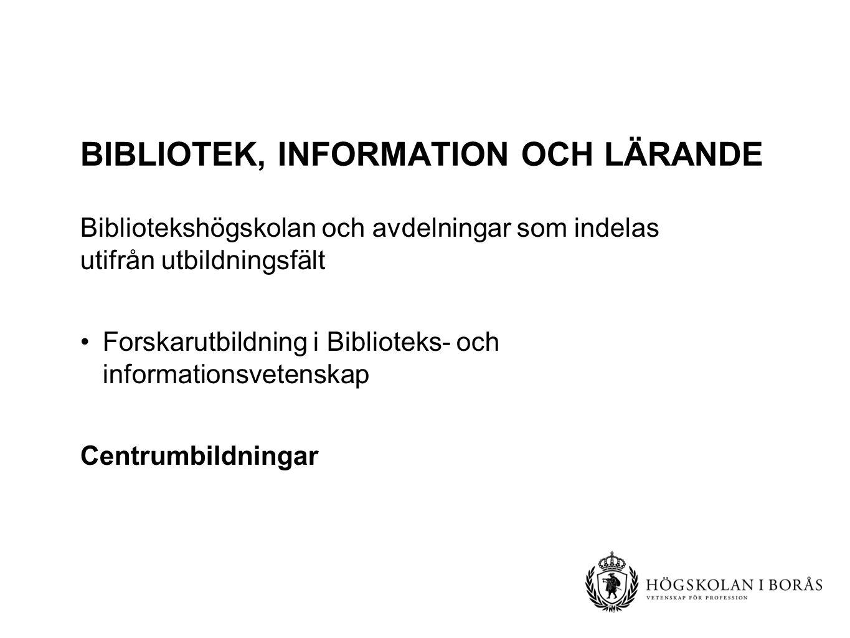 Bibliotekshögskolan och avdelningar som indelas utifrån utbildningsfält Forskarutbildning i Biblioteks- och informationsvetenskap Centrumbildningar