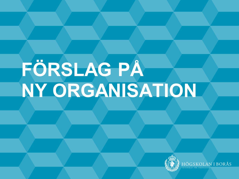 FÖRSLAG PÅ NY ORGANISATION