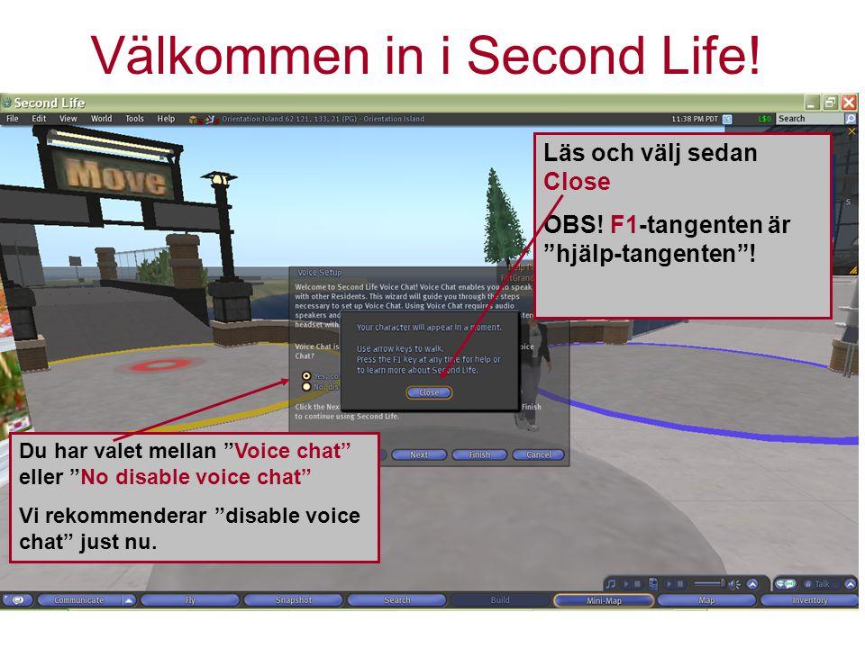 Välkommen in i Second Life. Läs och välj sedan Close OBS.