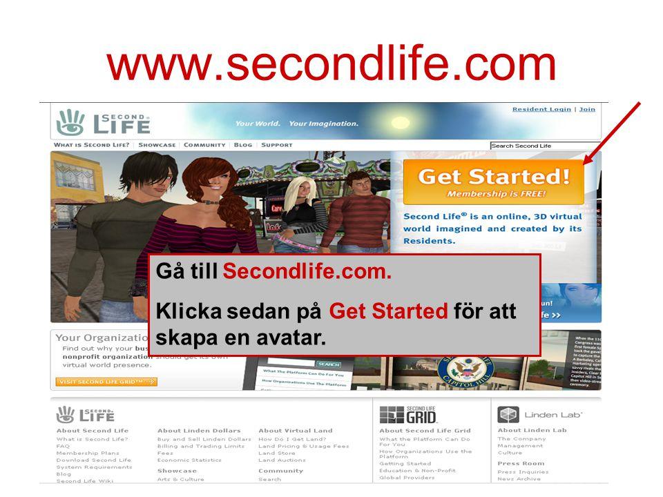 www.secondlife.com Gå till Secondlife.com. Klicka sedan på Get Started för att skapa en avatar.