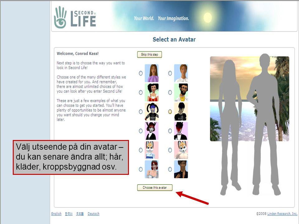 Välj utseende på din avatar – du kan senare ändra allt; hår, kläder, kroppsbyggnad osv.