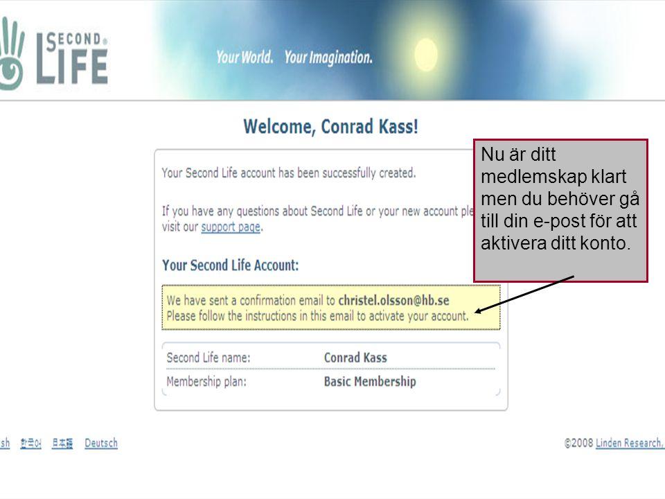 Nu är ditt medlemskap klart men du behöver gå till din e-post för att aktivera ditt konto.