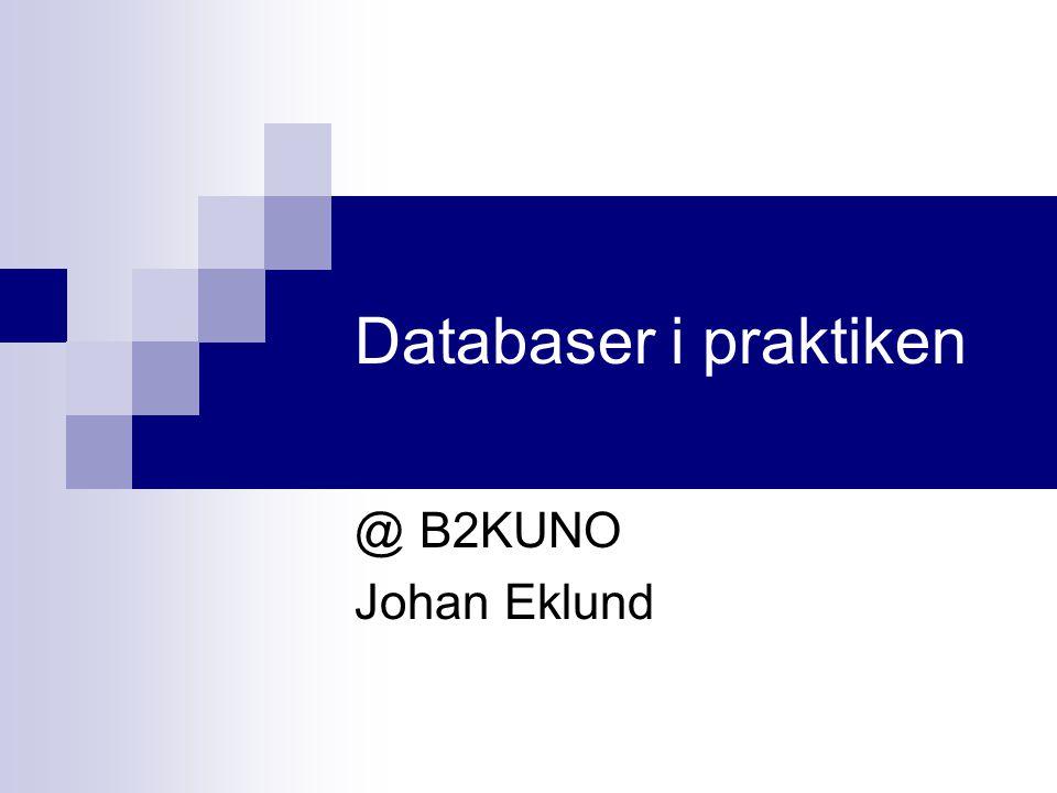 Databaser i praktiken @ B2KUNO Johan Eklund