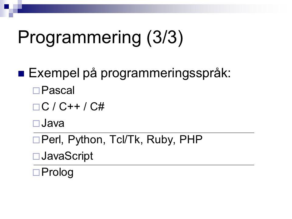 Programmering (3/3) Exempel på programmeringsspråk:  Pascal  C / C++ / C#  Java  Perl, Python, Tcl/Tk, Ruby, PHP  JavaScript  Prolog