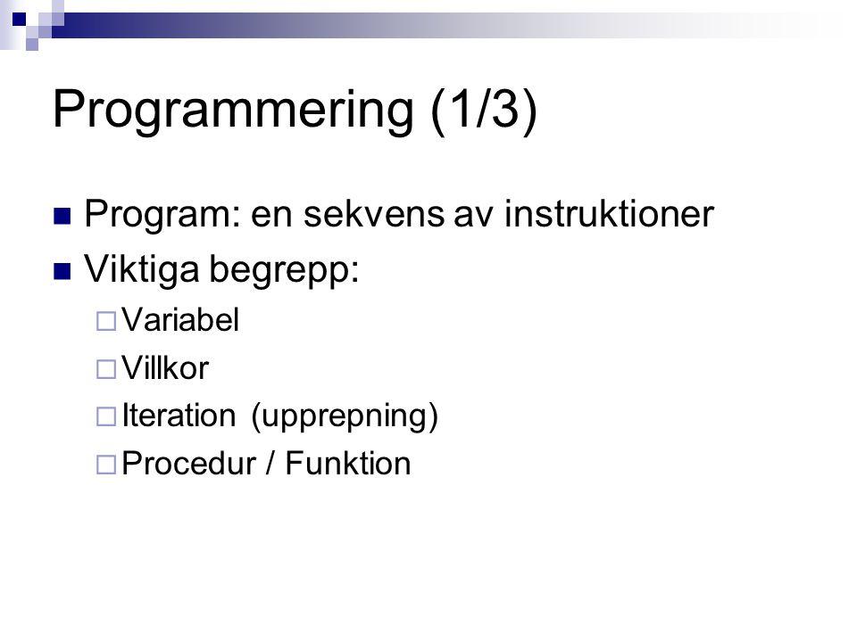Programmering (1/3) Program: en sekvens av instruktioner Viktiga begrepp:  Variabel  Villkor  Iteration (upprepning)  Procedur / Funktion