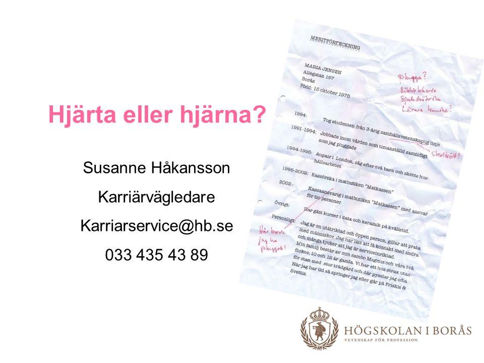 Susanne Håkansson Karriärvägledare Karriarservice@hb.se 033 435 43 89 Hjärta eller hjärna?