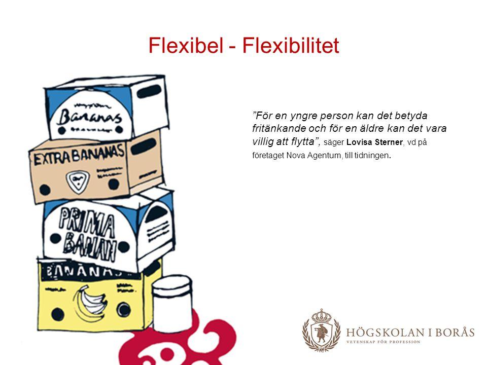 """Flexibel - Flexibilitet """"För en yngre person kan det betyda fritänkande och för en äldre kan det vara villig att flytta"""", säger Lovisa Sterner, vd på"""